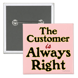 Customer is Always Right Shopping Slogan Pinback Button