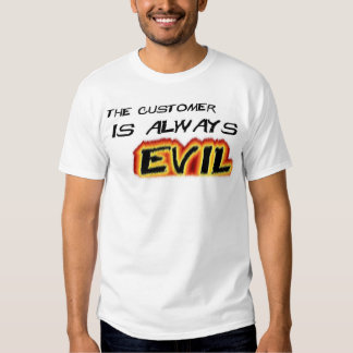 Customers are Evil Tshirts