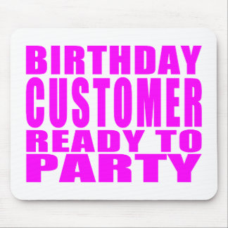 Customers : Birthday Customer Ready to Party Mouse Pad