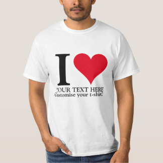CUSTOMISE YOUR LOVE! T-Shirt