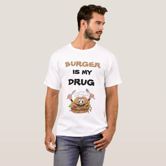 "Customizable ""Burger is my drug"" t-shirt"