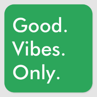 Customizable Color Good. Vibes. Only. Motivational Square Sticker
