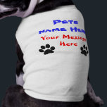 """Customizable Dog Shirts with NAME and MESSAGE<br><div class=""""desc"""">Customizable Dog Shirts with NAME and MESSAGE. To Personalize Dog Shirt, Type your Pet&#39;s NAME and MESSAGE in the 2 Text Boxes which can be found under the &quot;1. Personalize it&quot; Box or Just Highlight the Temporary Text and DELETE IT. Choose from 2 different Styles of Custom Doggy Shirts, Ribbed...</div>"""