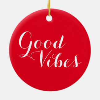 Customizable Good Vibes Uplifting Red And White Ceramic Ornament