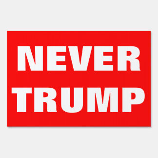 Customizable NEVER TRUMP For President 2016 Lawn Sign