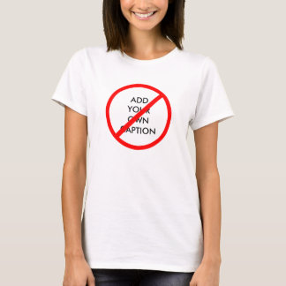 Customizable Prohibitory Ban Sign T-Shirt