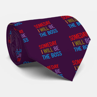Customizable Someday I Will Be The Boss Neck Tie