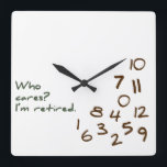 "Customizable Who Cares? I&#39;m retired. Square Wall Clock<br><div class=""desc"">A humorous reflection of what life is like for retired folks: why would they care what time it is? The numbers are jumbled in the bottom corner and the words &#39;Who Cares? I&#39;m, retired&#39; is printed in a casual font. This would make a super gift for your favorite retiree. Feel...</div>"