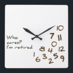 """Customizable Who Cares? I&#39;m retired. Square Wall Clock<br><div class=""""desc"""">A humorous reflection of what life is like for retired folks: why would they care what time it is? The numbers are jumbled in the bottom corner and the words &#39;Who Cares? I&#39;m, retired&#39; is printed in a casual font. This would make a super gift for your favorite retiree. Feel...</div>"""