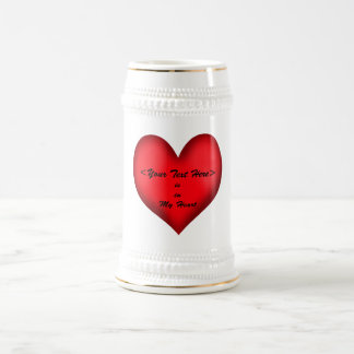 Customizable  <Your Text> Is In My Heart Beer Stein
