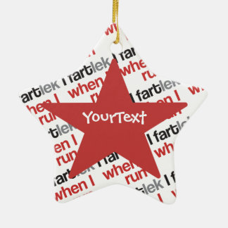 Customize - I FARTlek when I Run © - Funny FARTlek Ceramic Ornament