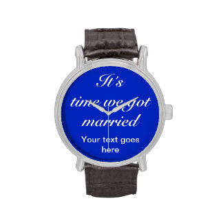 """Customize it: """"Its time we got married"""" Wrist Watches"""