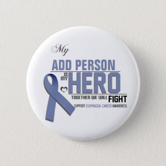 Customize MY HERO:  Esophageal Cancer Pinback Button