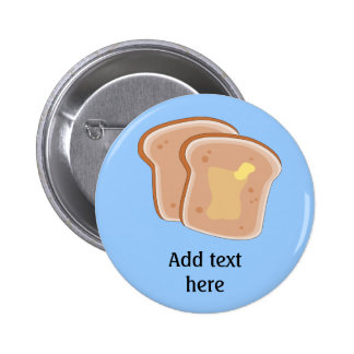 Customize this Buttered Toast graphic Pinback Button