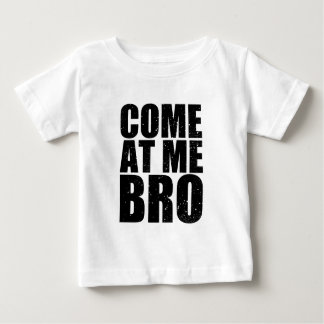 Customize your Come At Me Bro Baby T-Shirt