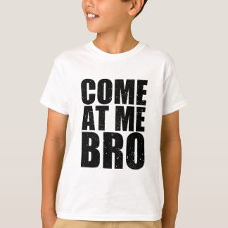 Customize your Come At Me Bro T-Shirt
