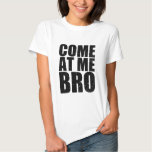 Customize your Come At Me Bro Tshirts