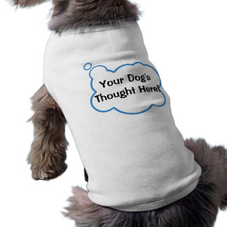 Customize your dog's thought bubble shirt