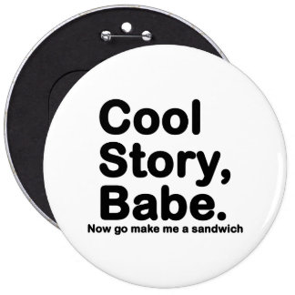 Customize Your Own: Cool Story Bro/Babe 6 Inch Round Button