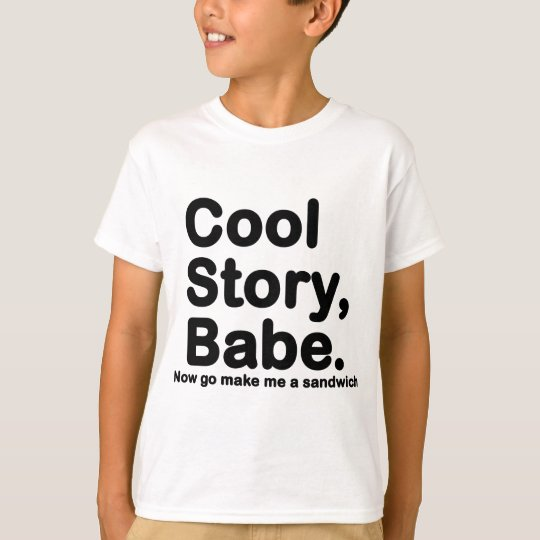 Customize Your Own: Cool Story Bro/Babe T-Shirt