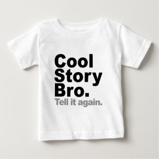 Customize Your Own: Cool Story Bro Tell It Again Baby T-Shirt