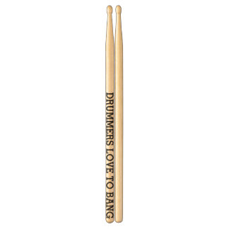 Customize your own Drummers Love To Bang Drum Sticks
