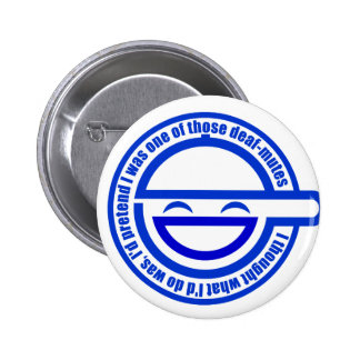 Customize Your Own: I'd pretend deaf-mutes Pinback Button