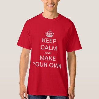 Customizeable Keep Calm and Make your own Shirt