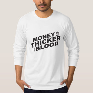 Customized Money is Thicker Than Blood Tee Shirt