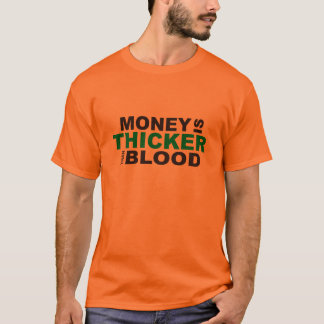 Customized Money is Thicker Than Blood Tee Shirts