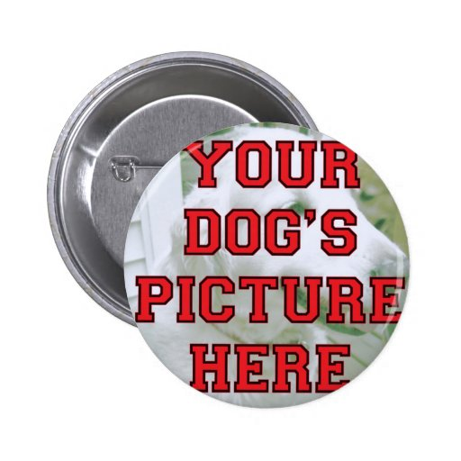Customized Your Dog's Photo Button