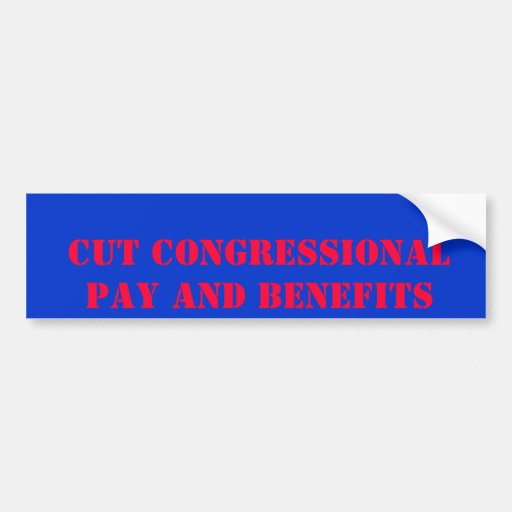 CUT CONGRESSIONAL PAY AND BENEFITS BUMPER STICKERS
