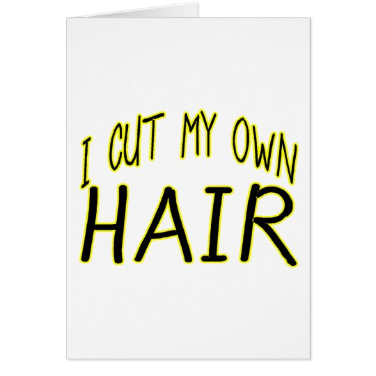 Cut My Own Hair Card