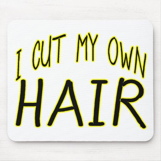 Cut My Own Hair Mouse Pad