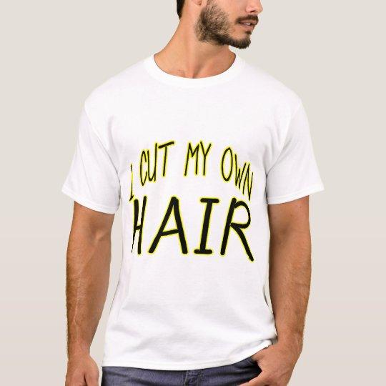 Cut My Own Hair T-Shirt