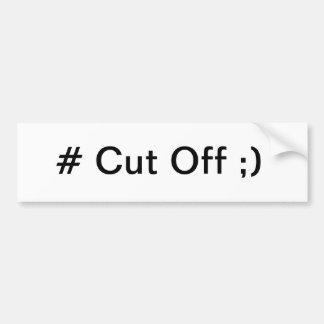 Cut Off Bumper Sticker Car Bumper Sticker