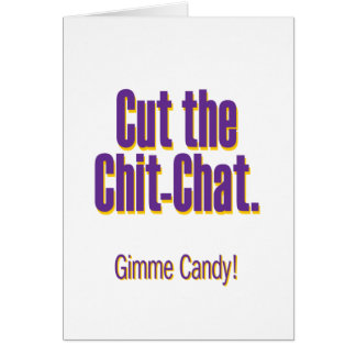 Cut the chit-chat – gimme candy card