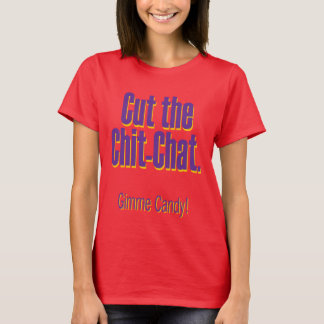 Cut the chit-chat – gimme candy T-Shirt