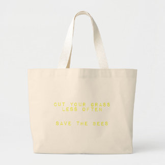Cut the Grass Less Often. Save the Bees. Large Tote Bag