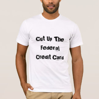 Cut Up The Federal Credit Card T-Shirt