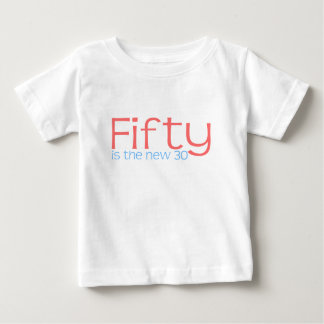 """Cute, """"50 is the new 30"""" baby T-Shirt"""