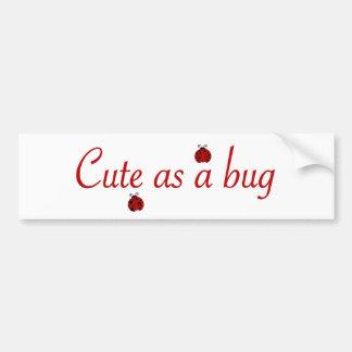 Cute as a bug bumper stickers