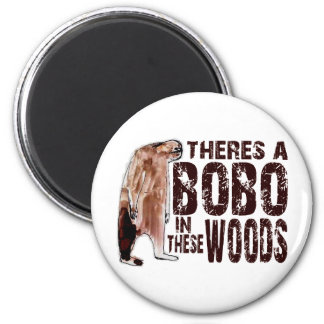Cute BOBO SQUATCH IN THESE WOODS - Finding Bigfoot 2 Inch Round Magnet