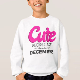 Cute Born In December Babies Birthday Design Sweatshirt