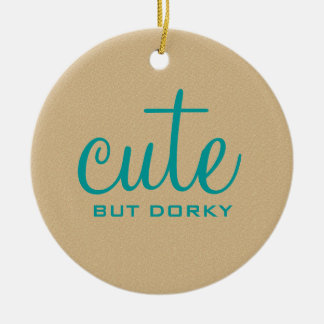 Cute But Dorky Round Ornament