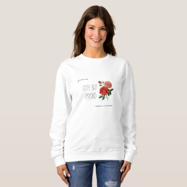 Halloween Themed Cute But Psycho w' Roses Woman's Sweatshirt