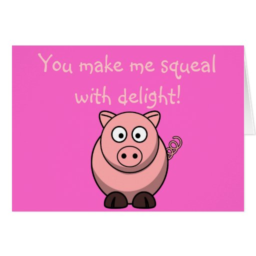 Cute Cartoon Pig - You make me squeal with delight Greeting Cards