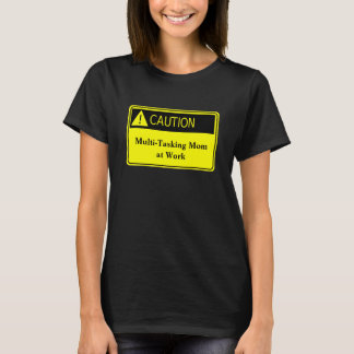 Cute Caution Mom at Work Shirt