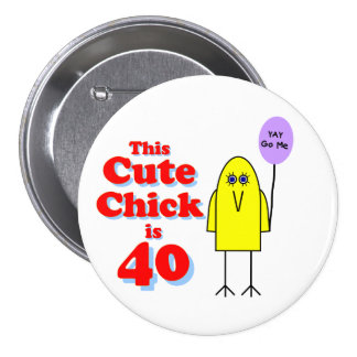 Cute chick is 40! pinback button