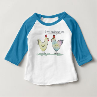 Cute Chicken was an Easter Egg Baby T-Shirt